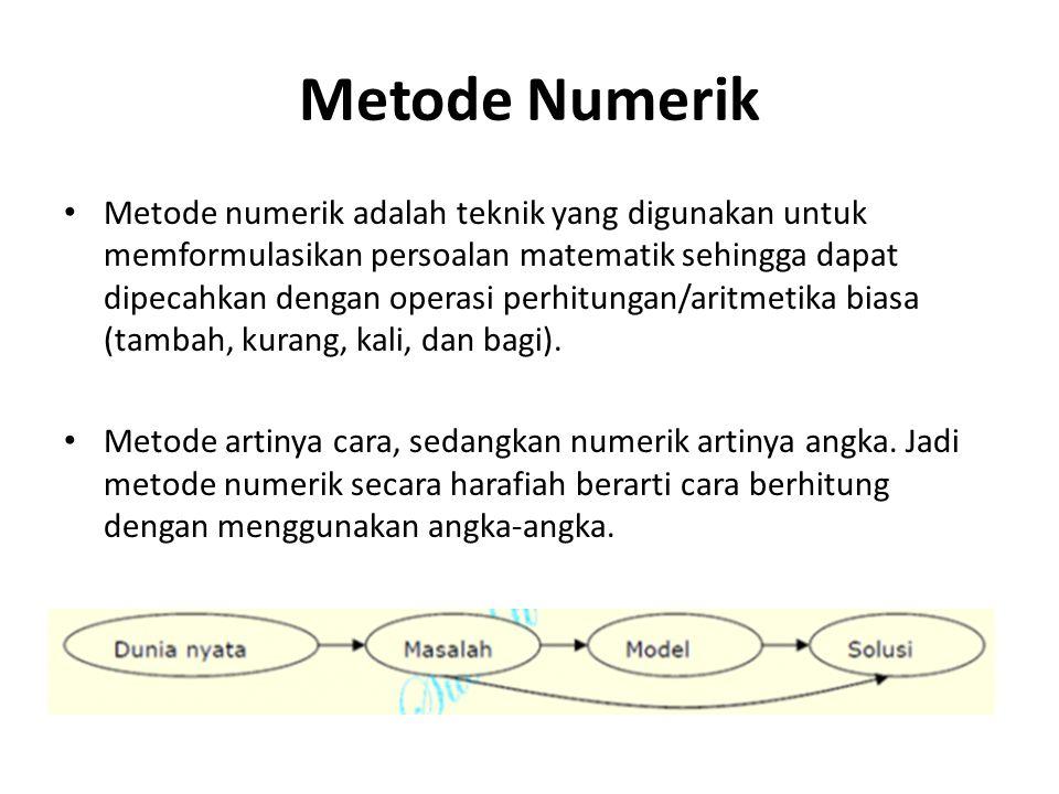 Metode Numerik • Pada umumnya mencakup sejumlah besar kalkulasi aritmetika yang sangat banyak dan menjenuhkan • Karena itu diperlukan bantuan komputer untuk melaksanakannya