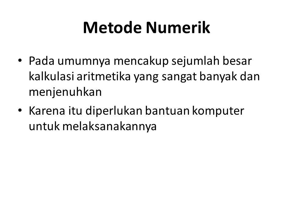 Metode Numerik • Pada umumnya mencakup sejumlah besar kalkulasi aritmetika yang sangat banyak dan menjenuhkan • Karena itu diperlukan bantuan komputer
