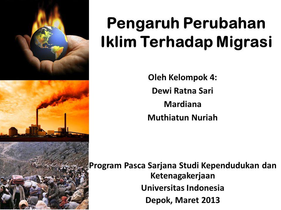 Oleh Kelompok 4: Dewi Ratna Sari Mardiana Muthiatun Nuriah Pengaruh Perubahan Iklim Terhadap Migrasi Program Pasca Sarjana Studi Kependudukan dan Kete