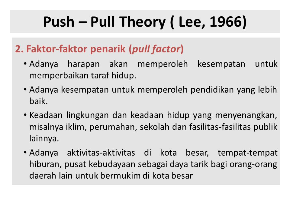 2. Faktor-faktor penarik (pull factor) • Adanya harapan akan memperoleh kesempatan untuk memperbaikan taraf hidup. • Adanya kesempatan untuk memperole