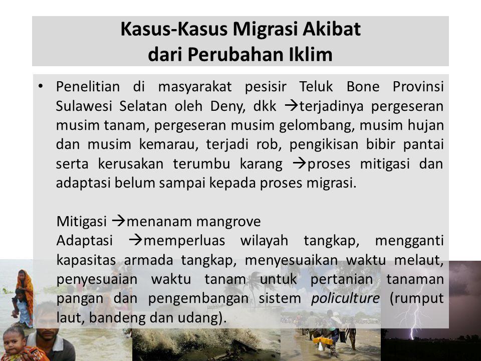 Kasus-Kasus Migrasi Akibat dari Perubahan Iklim • Penelitian di masyarakat pesisir Teluk Bone Provinsi Sulawesi Selatan oleh Deny, dkk  terjadinya pe