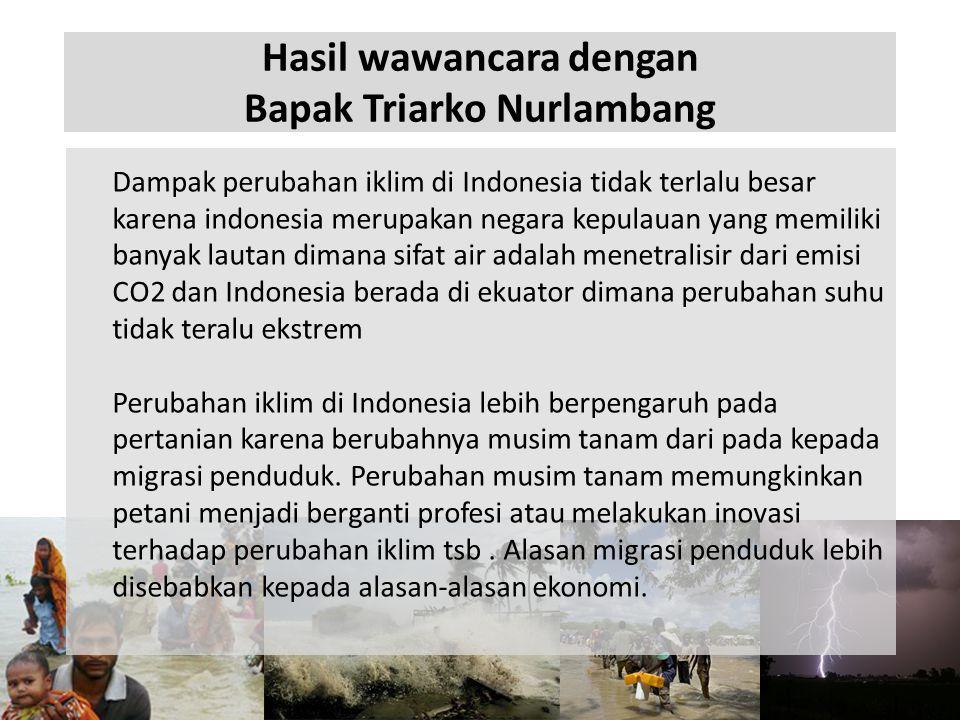 Hasil wawancara dengan Bapak Triarko Nurlambang Dampak perubahan iklim di Indonesia tidak terlalu besar karena indonesia merupakan negara kepulauan ya