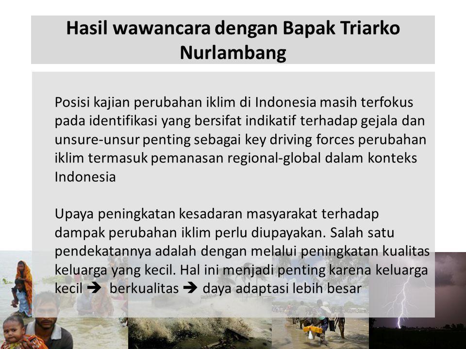 Hasil wawancara dengan Bapak Triarko Nurlambang Posisi kajian perubahan iklim di Indonesia masih terfokus pada identifikasi yang bersifat indikatif te