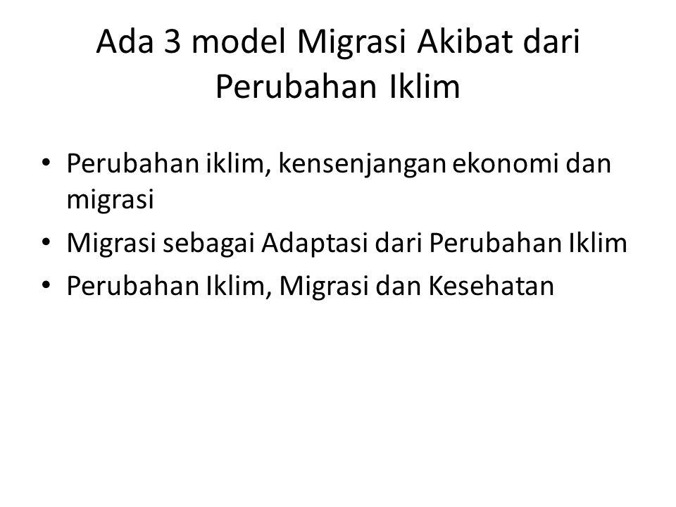 Ada 3 model Migrasi Akibat dari Perubahan Iklim • Perubahan iklim, kensenjangan ekonomi dan migrasi • Migrasi sebagai Adaptasi dari Perubahan Iklim •