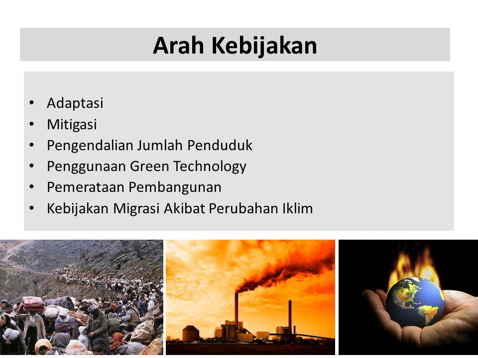 Arah Kebijakan • Adaptasi • Mitigasi • Pengendalian Jumlah Penduduk • Penggunaan Green Technology • Pemerataan Pembangunan • Kebijakan Migrasi Akibat