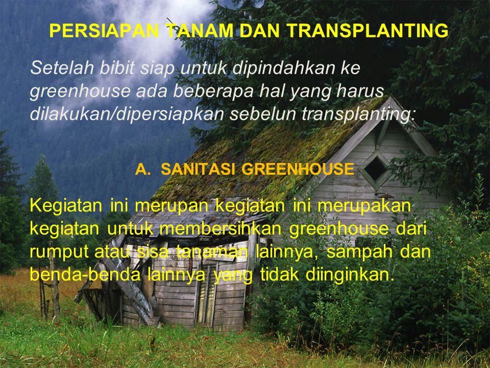 PERSIAPAN TANAM DAN TRANSPLANTING Setelah bibit siap untuk dipindahkan ke greenhouse ada beberapa hal yang harus dilakukan/dipersiapkan sebelun transp