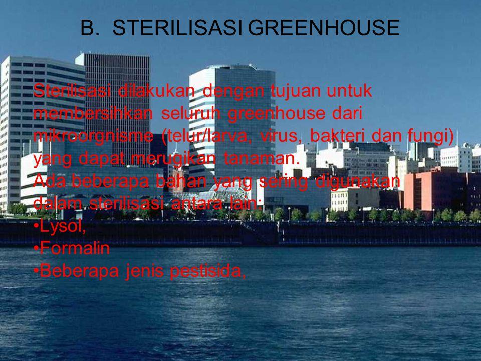 B. STERILISASI GREENHOUSE Sterilisasi dilakukan dengan tujuan untuk membersihkan seluruh greenhouse dari mikroorgnisme (telur/larva, virus, bakteri da