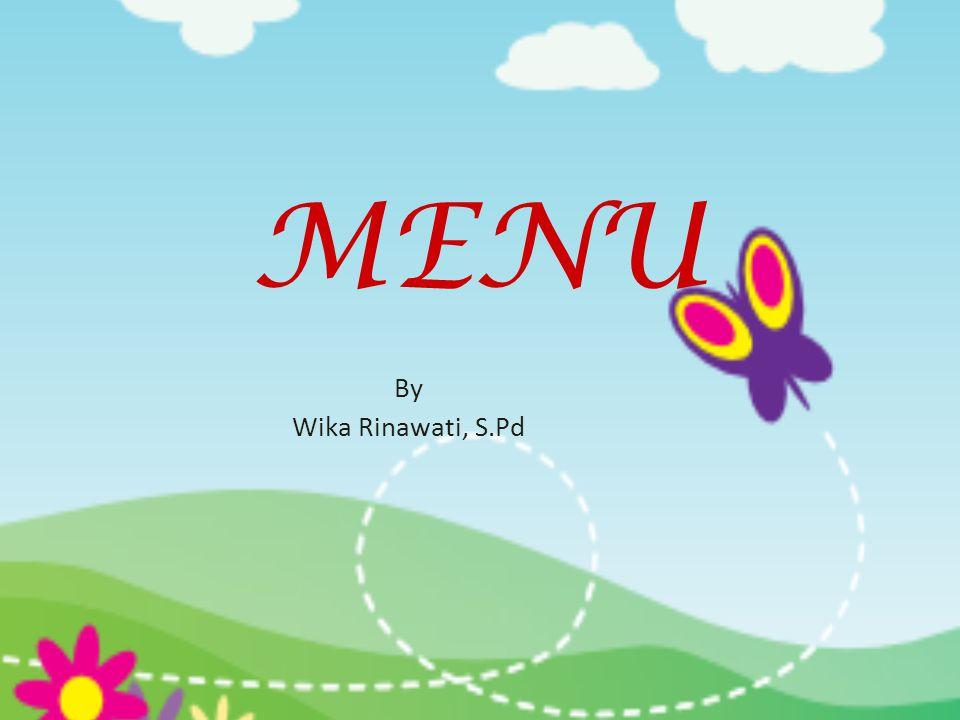 MENU By Wika Rinawati, S.Pd