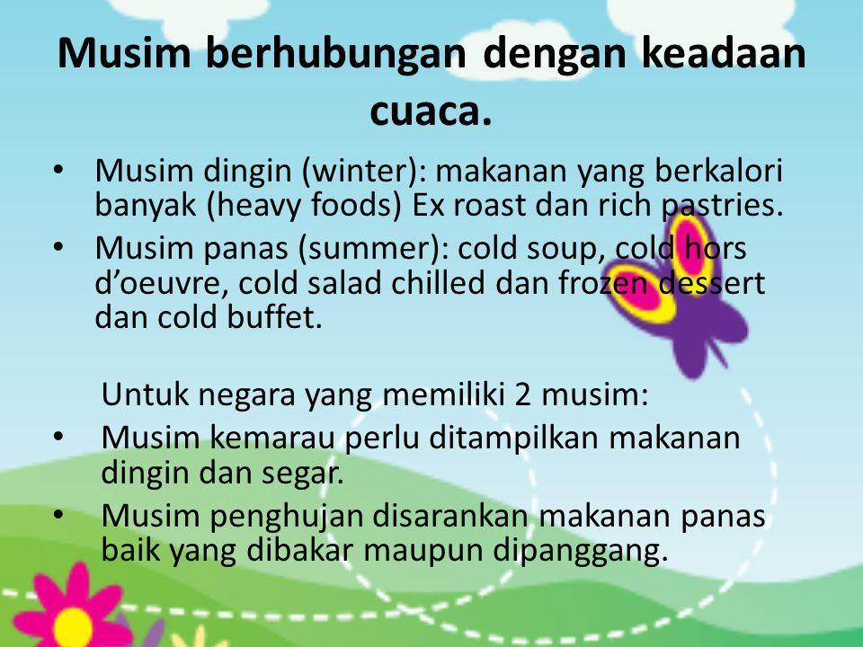 Musim berhubungan dengan keadaan cuaca. • Musim dingin (winter): makanan yang berkalori banyak (heavy foods) Ex roast dan rich pastries. • Musim panas