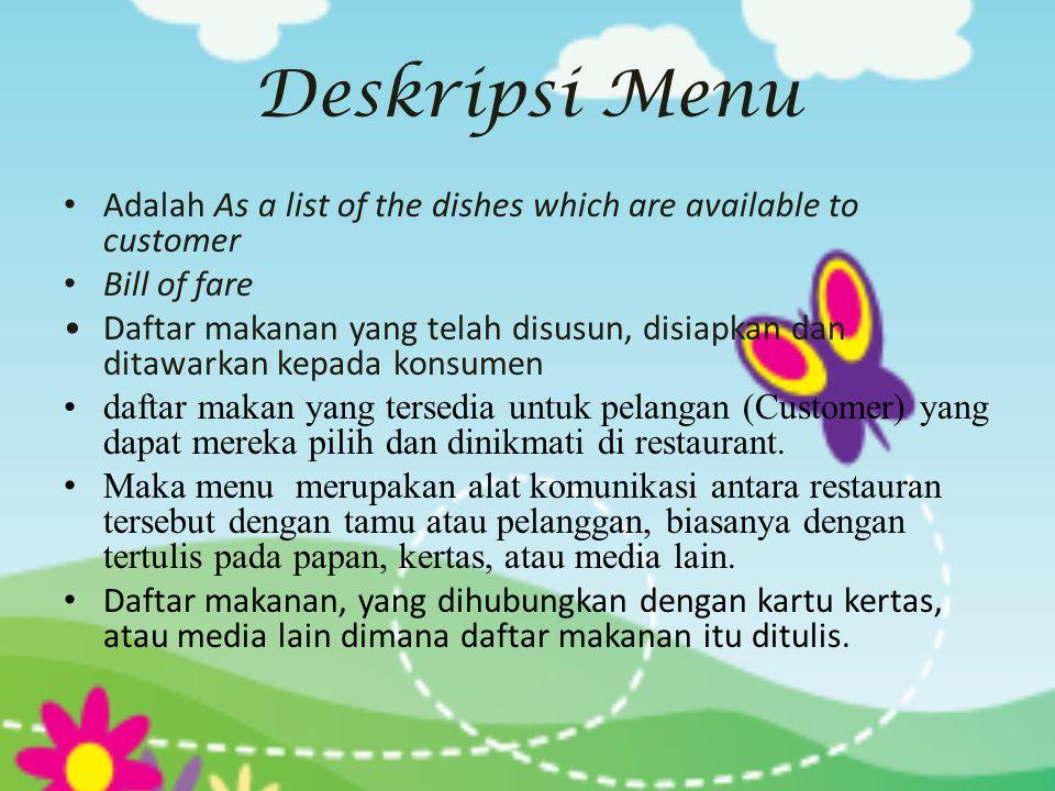 Deskripsi Menu • Adalah As a list of the dishes which are available to customer • Bill of fare •Daftar makanan yang telah disusun, disiapkan dan ditaw