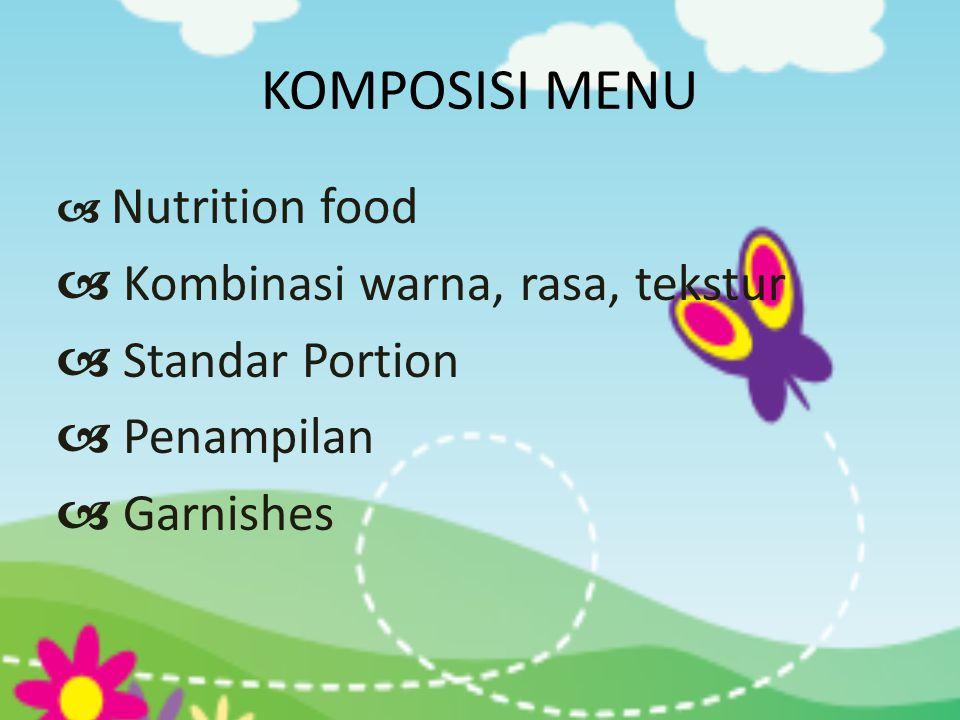 KOMPOSISI MENU  Nutrition food  Kombinasi warna, rasa, tekstur  Standar Portion  Penampilan  Garnishes