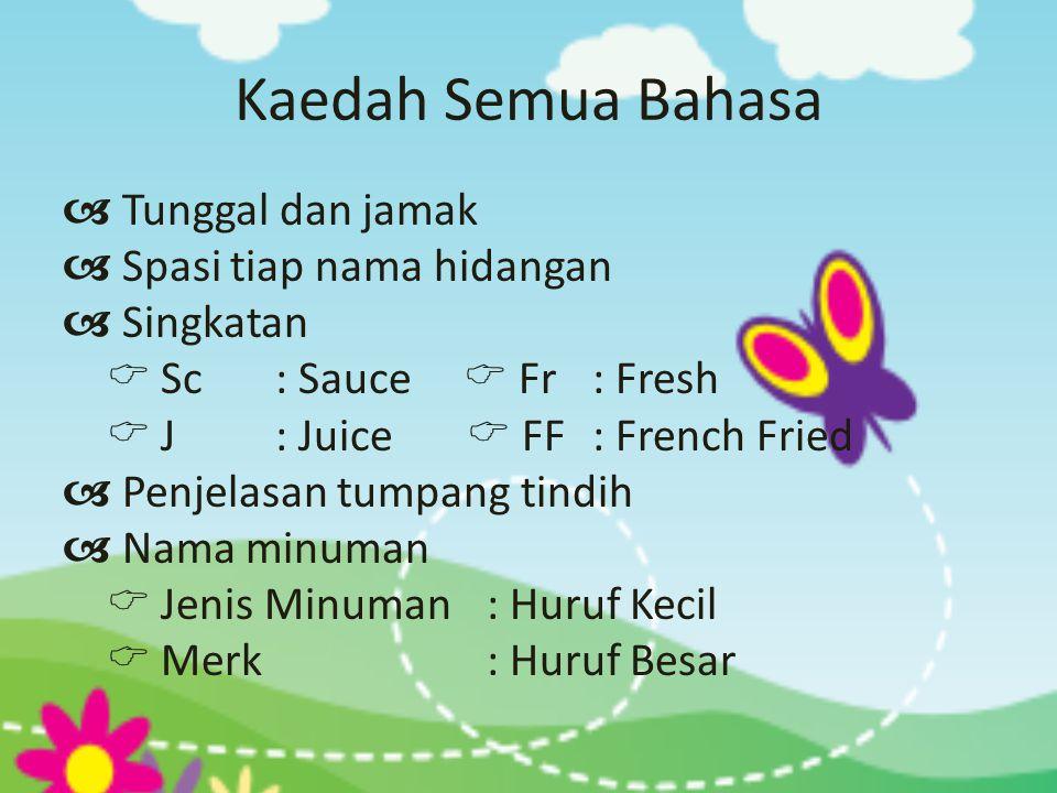 Kaedah Semua Bahasa  Tunggal dan jamak  Spasi tiap nama hidangan  Singkatan  Sc : Sauce  Fr : Fresh  J : Juice  FF: French Fried  Penjelasan t