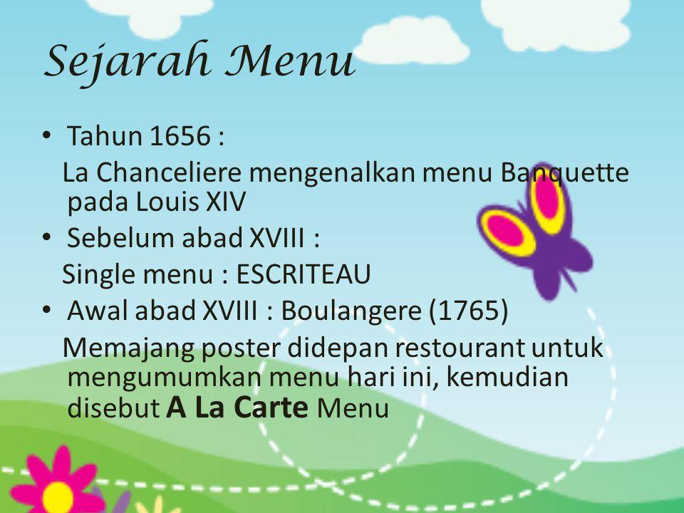Sejarah Menu • Tahun 1656 : La Chanceliere mengenalkan menu Banquette pada Louis XIV • Sebelum abad XVIII : Single menu : ESCRITEAU • Awal abad XVIII