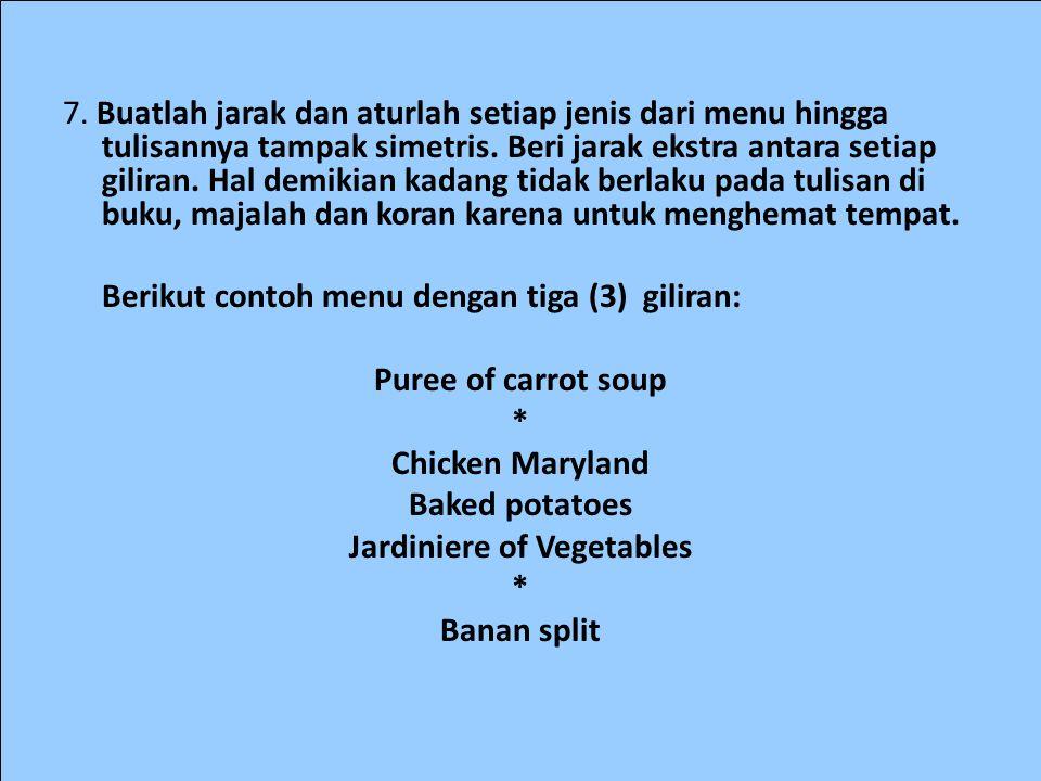 7. Buatlah jarak dan aturlah setiap jenis dari menu hingga tulisannya tampak simetris. Beri jarak ekstra antara setiap giliran. Hal demikian kadang ti