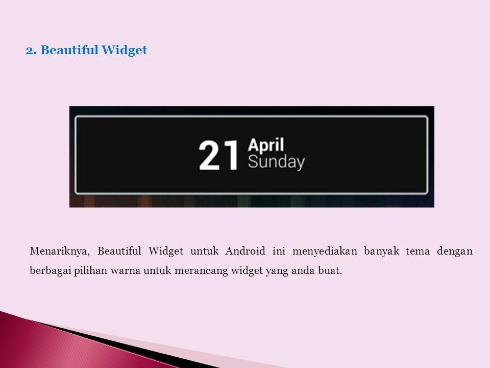 2. Beautiful Widget Menariknya, Beautiful Widget untuk Android ini menyediakan banyak tema dengan berbagai pilihan warna untuk merancang widget yang a