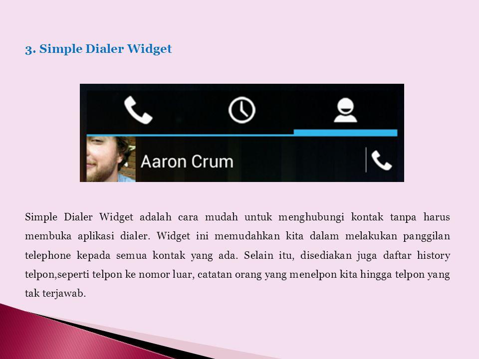 3. Simple Dialer Widget Simple Dialer Widget adalah cara mudah untuk menghubungi kontak tanpa harus membuka aplikasi dialer. Widget ini memudahkan kit