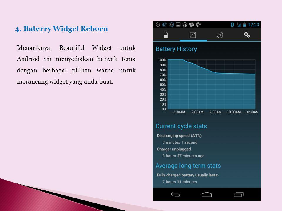 4. Baterry Widget Reborn Menariknya, Beautiful Widget untuk Android ini menyediakan banyak tema dengan berbagai pilihan warna untuk merancang widget y