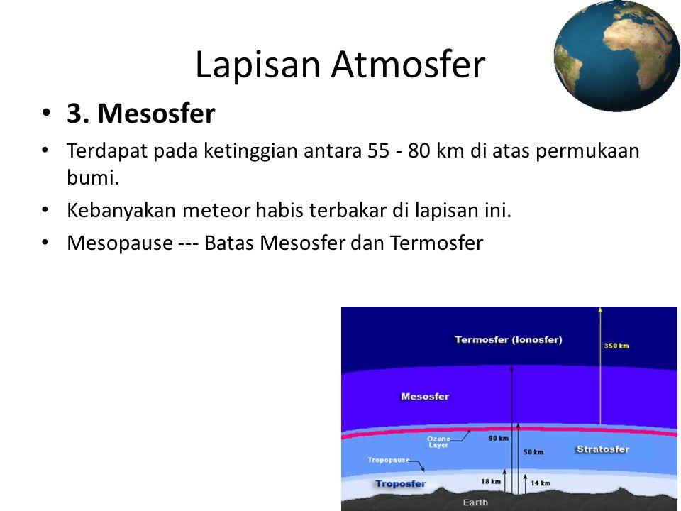 Lapisan Atmosfer • 3. Mesosfer • Terdapat pada ketinggian antara 55 - 80 km di atas permukaan bumi. • Kebanyakan meteor habis terbakar di lapisan ini.