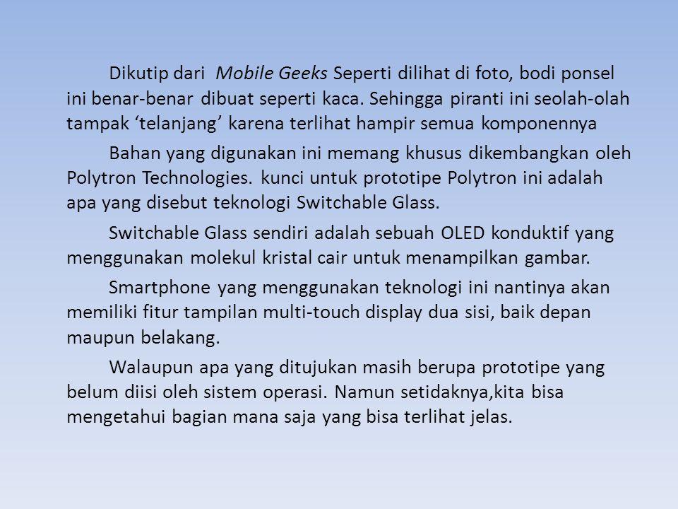 Dikutip dari Mobile Geeks Seperti dilihat di foto, bodi ponsel ini benar-benar dibuat seperti kaca.