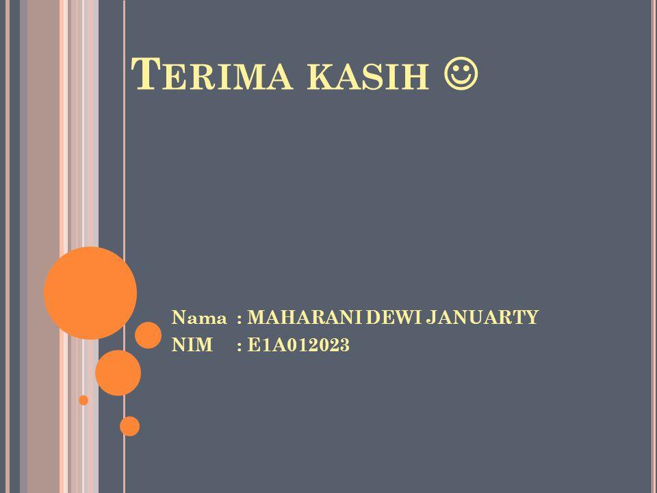 T ERIMA KASIH  Nama: MAHARANI DEWI JANUARTY NIM: E1A012023