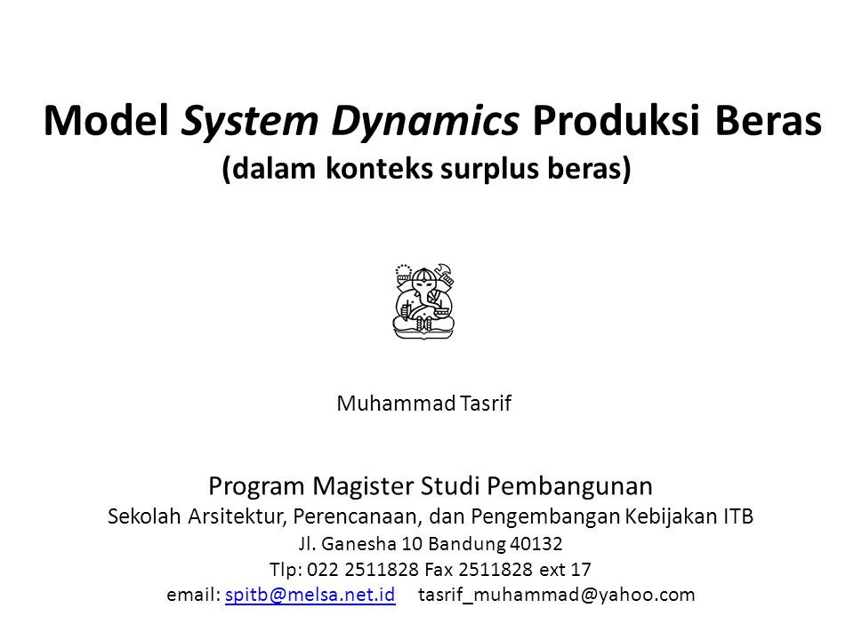 Model System Dynamics Produksi Beras (dalam konteks surplus beras) Program Magister Studi Pembangunan Sekolah Arsitektur, Perencanaan, dan Pengembangan Kebijakan ITB Jl.