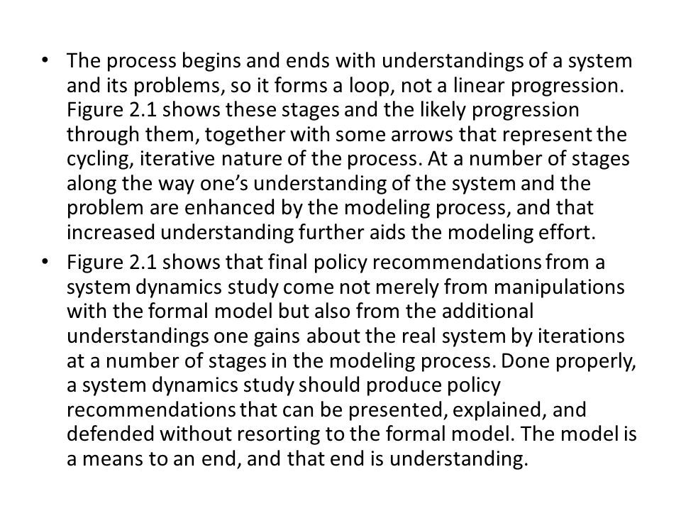 • The process begins and ends with understandings of a system and its problems, so it forms a loop, not a linear progression. Figure 2.1 shows these s
