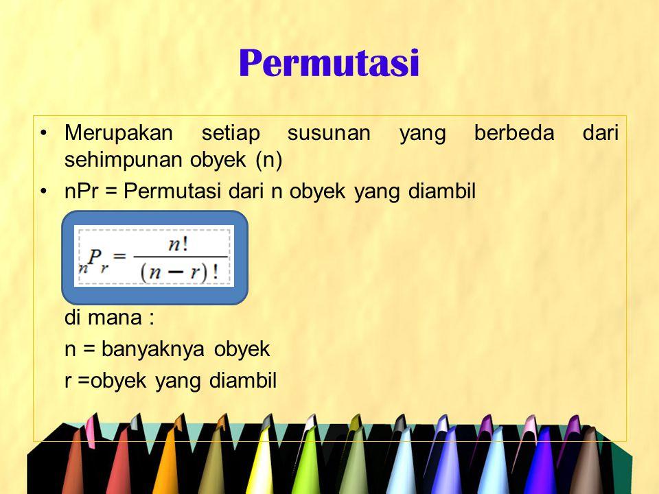 Permutasi •Merupakan setiap susunan yang berbeda dari sehimpunan obyek (n) •nPr = Permutasi dari n obyek yang diambil di mana : n = banyaknya obyek r