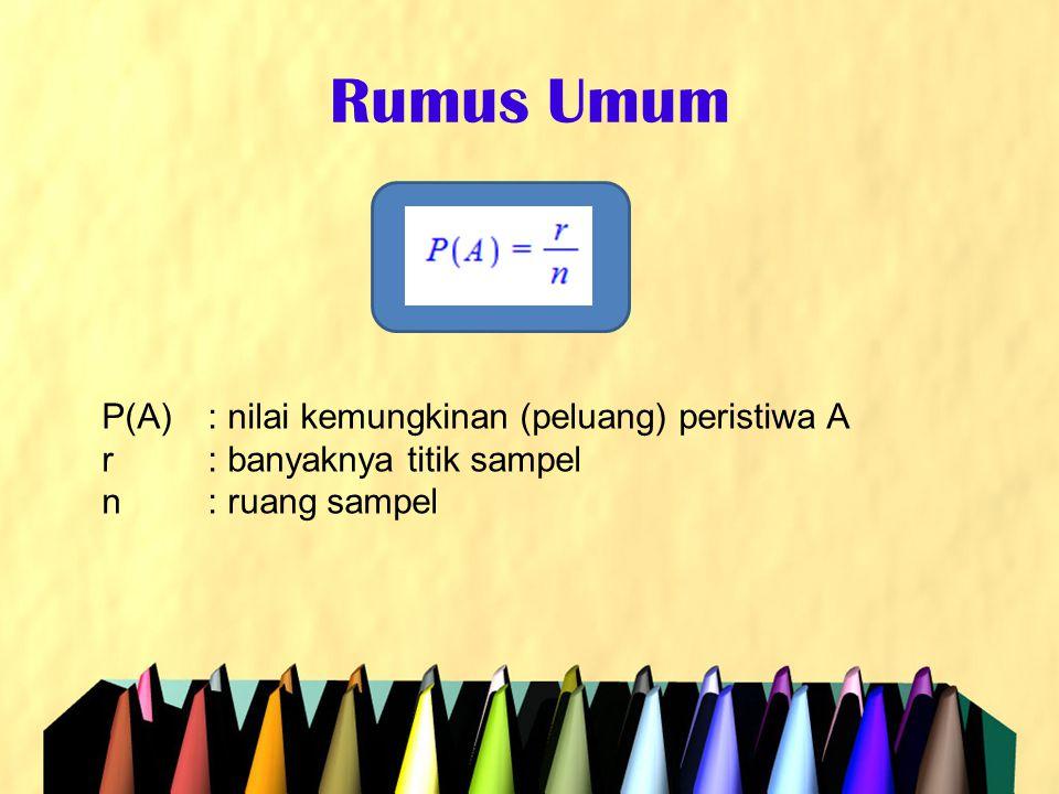 Rumus Umum P(A): nilai kemungkinan (peluang) peristiwa A r: banyaknya titik sampel n: ruang sampel