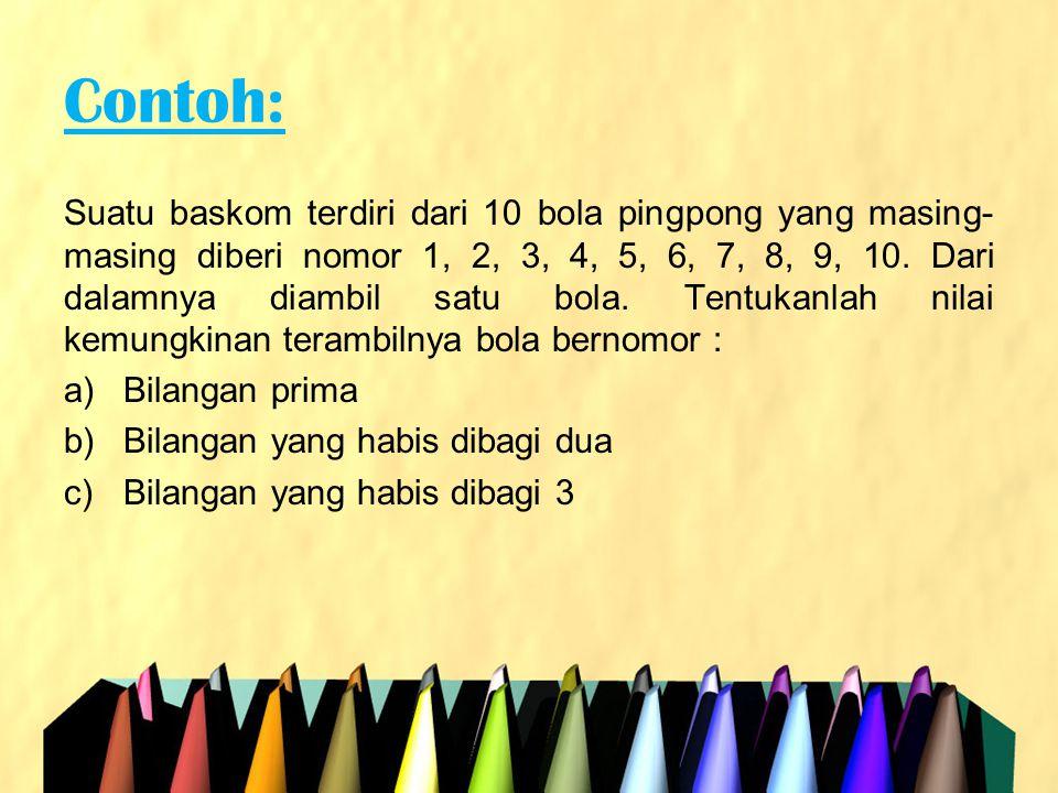 Jawaban: a)Misal A adalah Bilangan prima r = 5  {1,2,3,5,7} n = 10 P(A) = r/n = 5/10 = 1/2