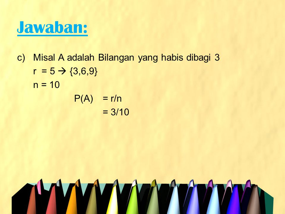 Operasi Himpunan Peluang A.Irisan (∩), jika satu atau beberapa peluang pada himpunan A terjadi secara bersama-sama dengan himpunan B.