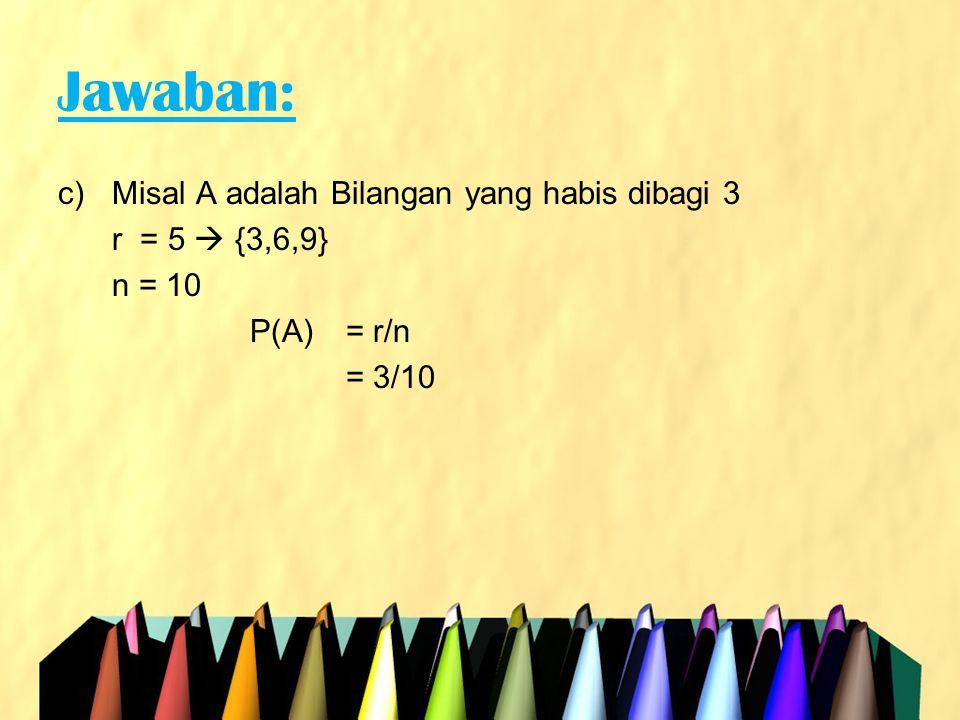 Jawaban: a.P(3 lulus uji) = P(k1 dan k2 dan k3) = 0.95 x 0.95 x 0.95 = 0.86 b.