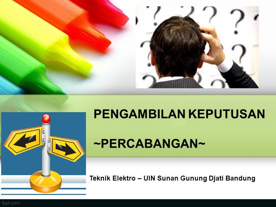 PENGAMBILAN KEPUTUSAN ~PERCABANGAN~ Teknik Elektro – UIN Sunan Gunung Djati Bandung
