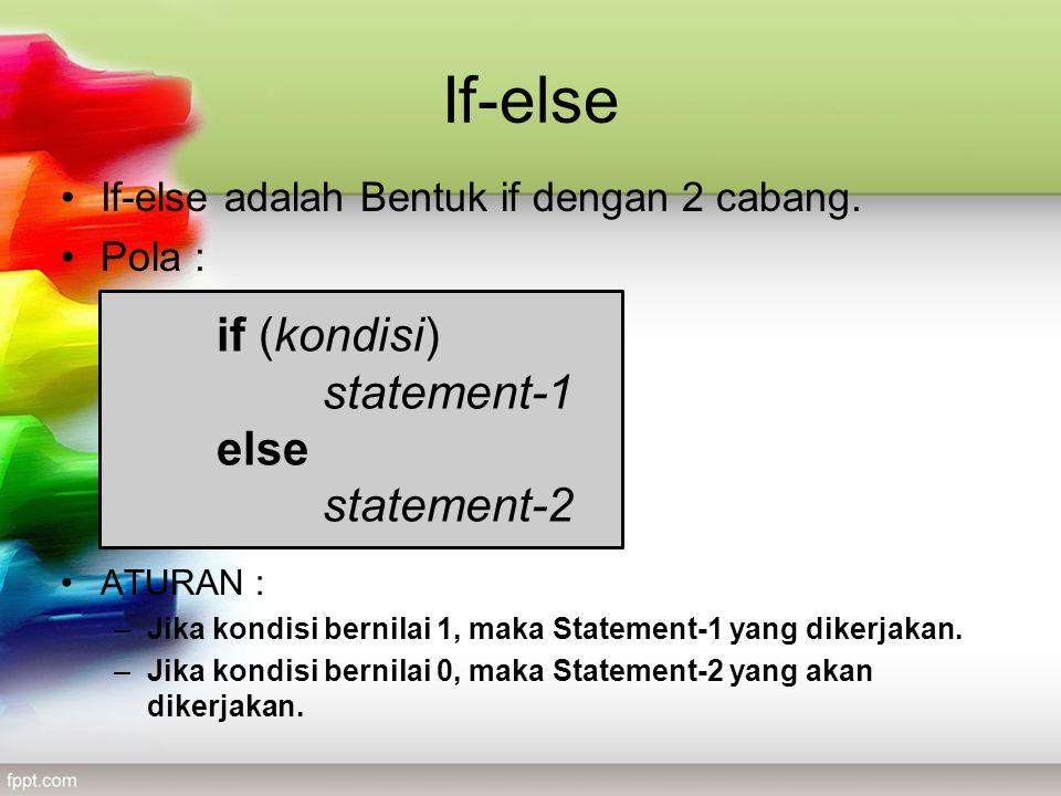 If-else •If-else adalah Bentuk if dengan 2 cabang.
