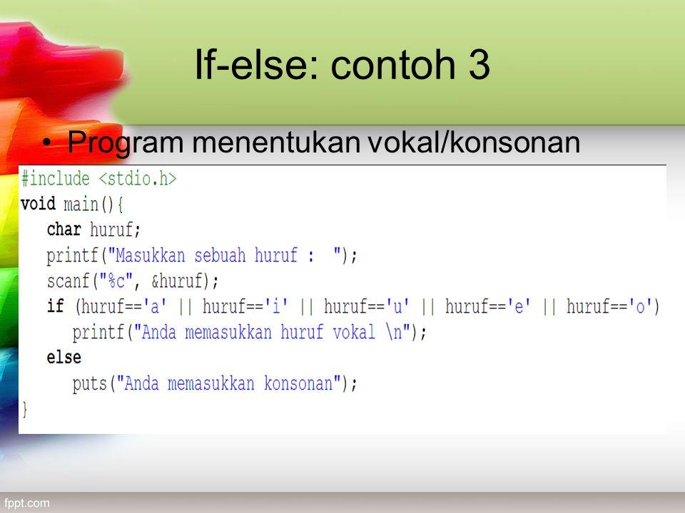 If-else: contoh 3 •Program menentukan vokal/konsonan