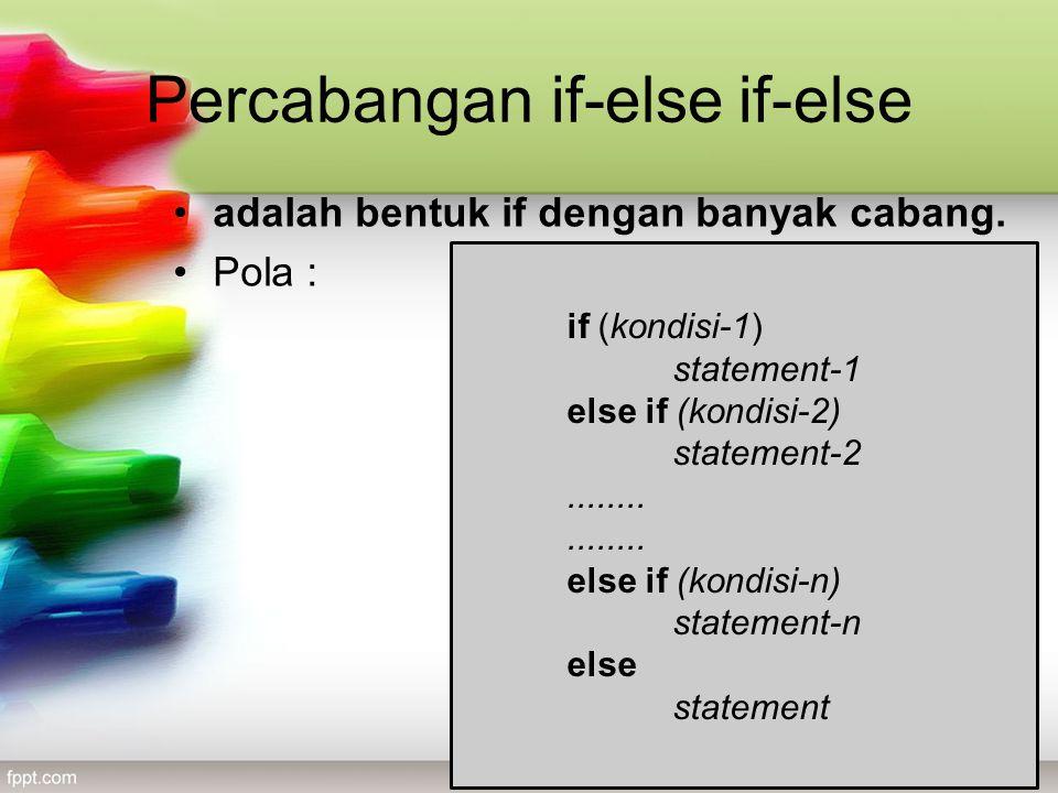 Percabangan if-else if-else •adalah bentuk if dengan banyak cabang.