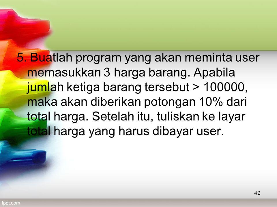 5.Buatlah program yang akan meminta user memasukkan 3 harga barang.