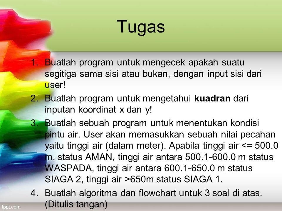 Tugas 1.Buatlah program untuk mengecek apakah suatu segitiga sama sisi atau bukan, dengan input sisi dari user.