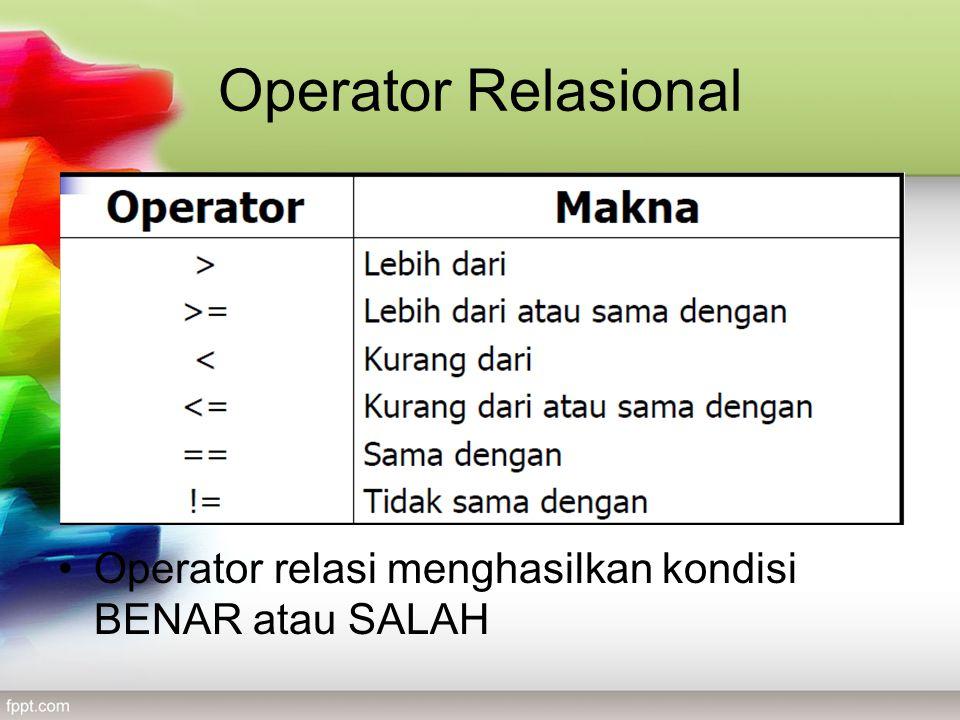 Operator Relasional •Operator relasi menghasilkan kondisi BENAR atau SALAH