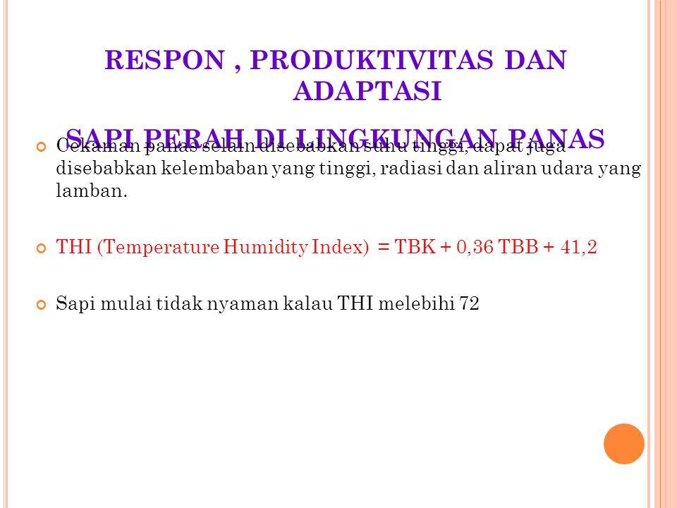 RESPON, PRODUKTIVITAS DAN ADAPTASI SAPI PERAH DI LINGKUNGAN PANAS Cekaman panas selain disebabkan suhu tinggi, dapat juga disebabkan kelembaban yang t