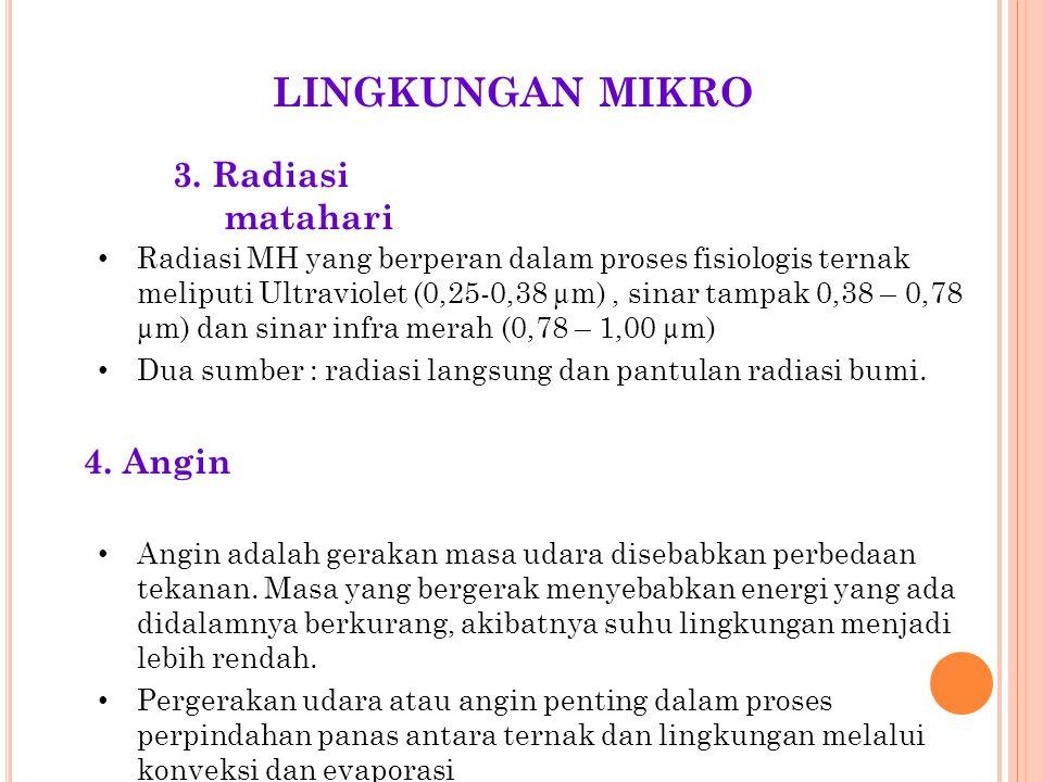 LINGKUNGAN MIKRO 3. Radiasi matahari 4. Angin • Angin adalah gerakan masa udara disebabkan perbedaan tekanan. Masa yang bergerak menyebabkan energi ya