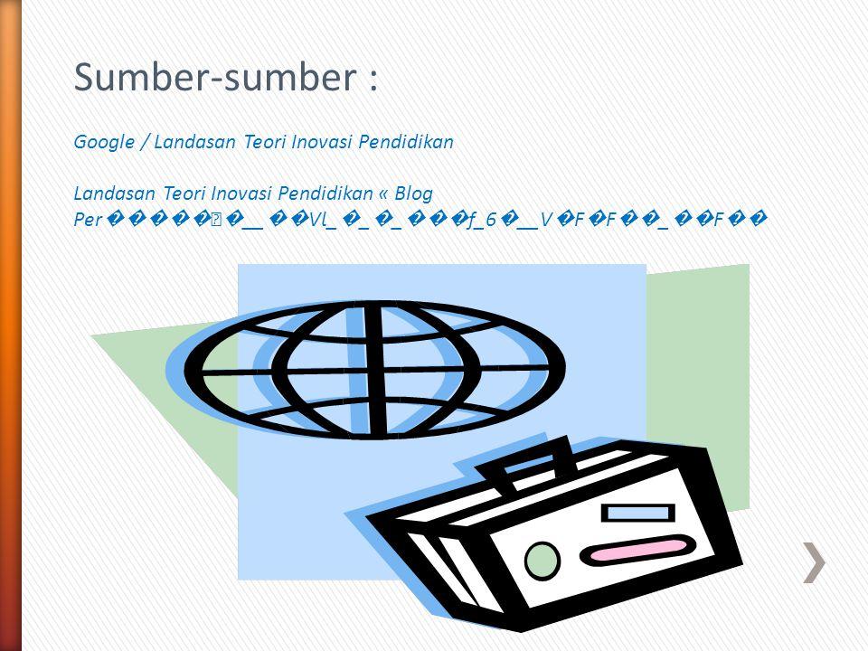 Sumber-sumber : Google / Landasan Teori Inovasi Pendidikan Landasan Teori Inovasi Pendidikan « Blog Per ������ __ �� VƖ_ � _ � _ ��� f_6 � __V � F � F