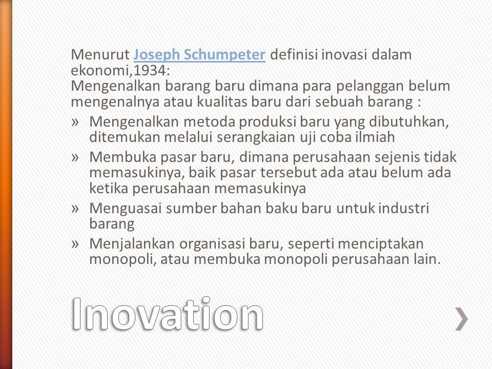 Menurut Joseph Schumpeter definisi inovasi dalam ekonomi,1934: Mengenalkan barang baru dimana para pelanggan belum mengenalnya atau kualitas baru dari
