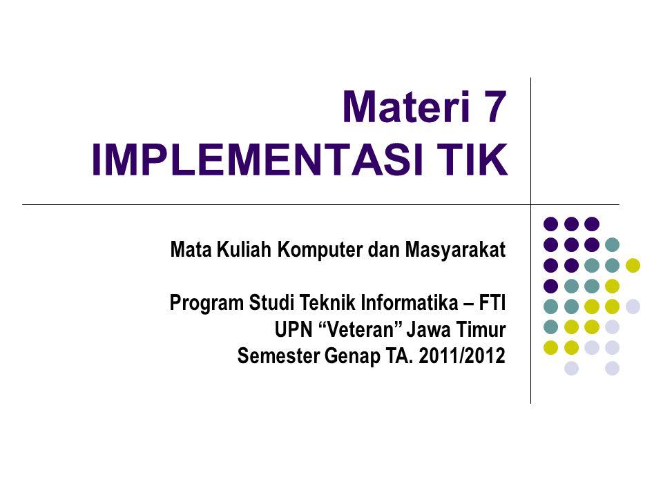 """Materi 7 IMPLEMENTASI TIK Mata Kuliah Komputer dan Masyarakat Program Studi Teknik Informatika – FTI UPN """"Veteran"""" Jawa Timur Semester Genap TA. 2011/"""