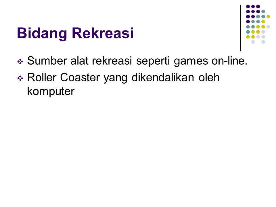 Bidang Rekreasi  Sumber alat rekreasi seperti games on-line.  Roller Coaster yang dikendalikan oleh komputer