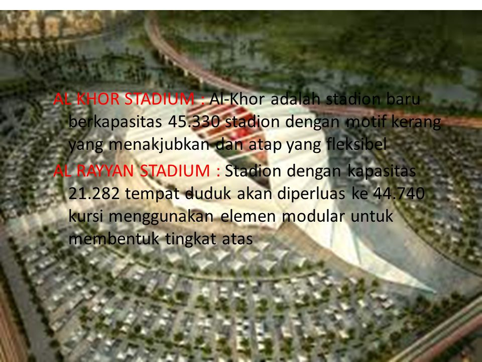 AL KHOR STADIUM : Al-Khor adalah stadion baru berkapasitas 45.330 stadion dengan motif kerang yang menakjubkan dan atap yang fleksibel AL RAYYAN STADI