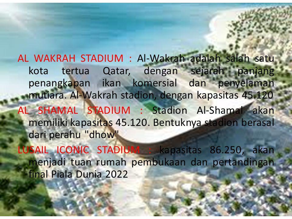 AL WAKRAH STADIUM : Al-Wakrah adalah salah satu kota tertua Qatar, dengan sejarah panjang penangkapan ikan komersial dan penyelaman mutiara. Al-Wakrah
