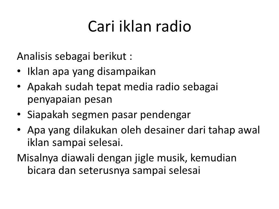 Cari iklan radio Analisis sebagai berikut : • Iklan apa yang disampaikan • Apakah sudah tepat media radio sebagai penyapaian pesan • Siapakah segmen p