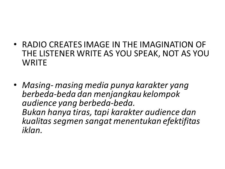 Kiat membuat iklan radio • -Buatlah pendengar melihat apa yang anda sampaikan -Gunakan kata-kata sederhana biasa terdengar setiap hari -Hindari kata-kata salah dengar atau salah arti -Gunakan Sound Effect (SFX) produk yang sedang Action -Ramukan jingle,dialog, penyiar, SFX, musik sefektif mungkin.