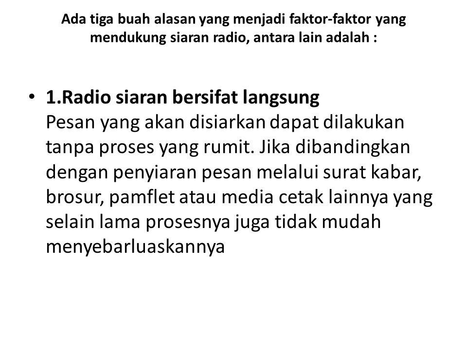 • 2.Radio siaran tidak mengenal jarak dan rintangan Radio siaran mempunyai sifat yang cukup luas menjangkau daerah manapun.