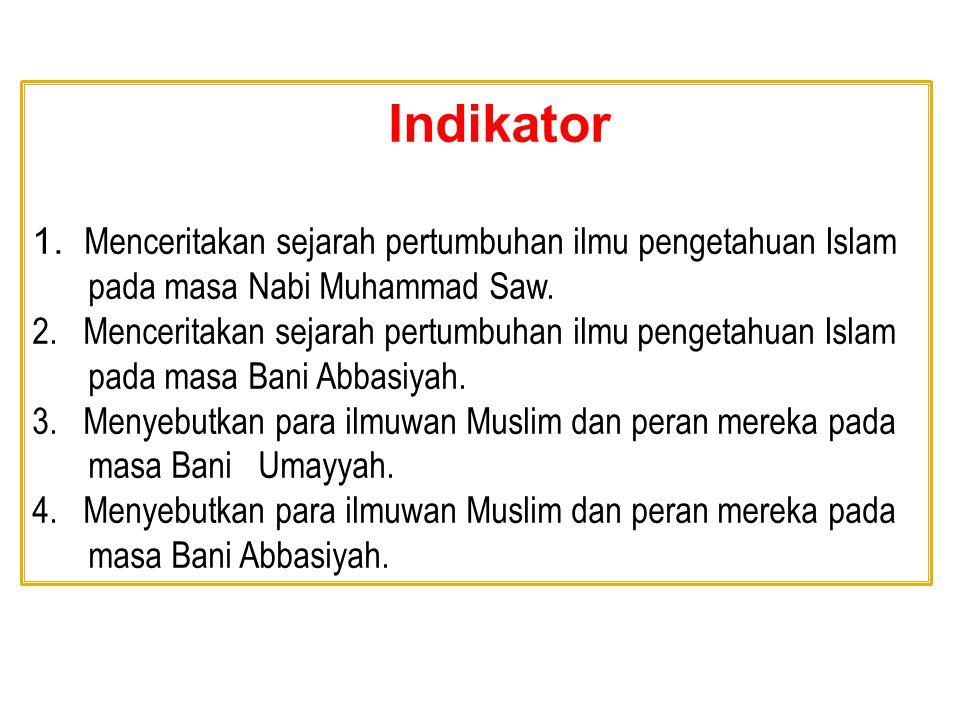 Kompetensi Dasar 1. Menceritakan sejarah pertumbuhan ilmu pengetahuan Islam sampai masa Abbasiyah 2. Menyebutkan tokoh ilmuwan Muslim dan perannya sam